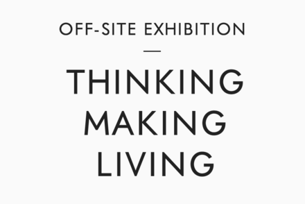 Off-site Exhibition: thinking making living