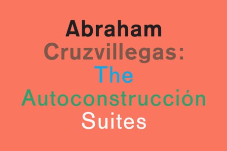 Abraham Cruzvillegas: The Autoconstruccin Suites