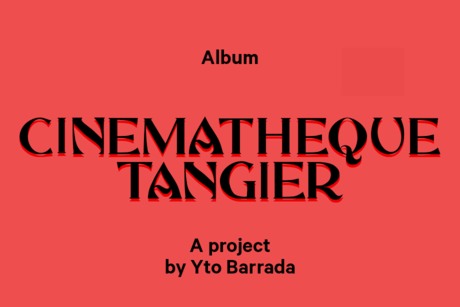 Album: Cinematheque Tangier, a project by Yto Barrada